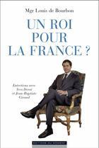 Couverture du livre « Un roi pour la France ? » de Yves Derai et Jean-Baptiste Giraud et Louis De Bourbon aux éditions Editions Du Moment