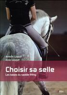 Couverture du livre « Choisir sa selle ; les bases du saddle fitting » de Anne Lecuyer et Armelle Lyraud aux éditions Belin Equitation