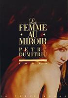Couverture du livre « La femme au miroir » de Petru Dumitriu aux éditions Table Ronde