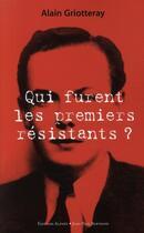 Couverture du livre « Qui furent les premiers résistants ? » de Alain Griotteray aux éditions Alphee.jean-paul Bertrand