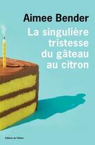 Couverture du livre « La singulière tristesse du gâteau au citron » de Aimee Bender aux éditions Olivier (l')
