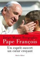 Couverture du livre « Esprit ouvert, coeur croyant » de Pape Francois aux éditions Parole Et Silence