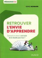Couverture du livre « Retrouver l'envie d'apprendre ; une école pour la réussite de tous » de Serge Boimare aux éditions Dunod