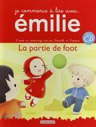 Couverture du livre « Je commence à lire avec Emilie t.11 ; la partie de foot » de Domitille De Pressense aux éditions Casterman