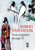 Couverture du livre « Trois enquêtes du juge Ti » de Robert Van Gulik aux éditions 10/18