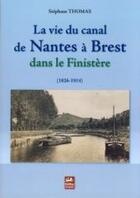Couverture du livre « La vie du canal de Nantes à Brest dans le Finistère (1826-1914) » de Stephane Thomas aux éditions Keltia Graphic