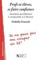 Couverture du livre « Profs et élèves se faire confiance » de Nathalie Francols aux éditions Chronique Sociale