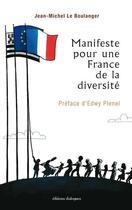 Couverture du livre « Manifeste pour une France de la diversité » de Jean-Michel Le Boulanger aux éditions Editions Dialogues