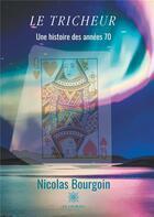 Couverture du livre « Le tricheur ; une histoire des années 70 » de Nicolas Bourgoin aux éditions Le Lys Bleu