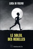 Couverture du livre « Le soleil des rebelles » de Luca Di Fulvio aux éditions Slatkine Et Cie