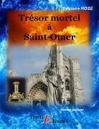Couverture du livre « Trésor mortel à Saint-Omer » de Sylviane Rose aux éditions Thriller Editions