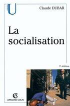 Couverture du livre « La socialisation (3e édition) » de Claude Dubar aux éditions Armand Colin