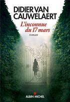 Couverture du livre « L'inconnue du 17 mars » de Didier Van Cauwelaert aux éditions Albin Michel