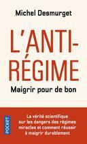 Couverture du livre « L'anti-régime ; maigrir pour de bon » de Michel Desmurget aux éditions Pocket