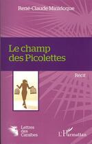 Couverture du livre « Le champ des Picolettes » de Rene Claude Minidoque aux éditions L'harmattan