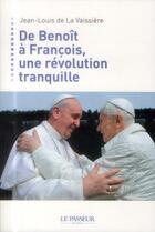 Couverture du livre « De Benoît XVI à François, une révolution tranquille » de Jean-Louis De La Vaissiere aux éditions Le Passeur