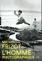 Couverture du livre « L'homme photographique » de Michel Frizot aux éditions Hazan