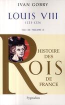 Couverture du livre « Louis VIII ; 1223-1226 ; fils de Philippe II » de Ivan Gobry aux éditions Pygmalion