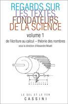 Couverture du livre « Regards sur les textes fondateurs de la science t.1 ; de l'écriture au calcul ; théorie des nombres » de Alexandre Moatti aux éditions Cassini