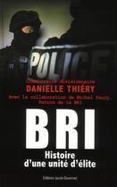 Couverture du livre « BRI, histoire d'une unité d'élite » de Danielle Thiery aux éditions Jacob-duvernet