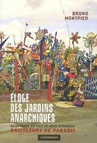 Couverture du livre « Éloge des jardins anarchiques » de Bruno Montpied aux éditions Insomniaque