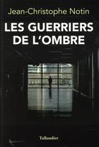 Couverture du livre « Les guerriers de l'ombre » de Jean-Christophe Notin aux éditions Tallandier