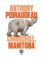 Couverture du livre « Churchill, Manitoba » de Anthony Poiraudeau aux éditions Inculte