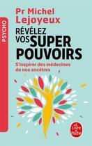 Couverture du livre « Révélez vos super-pouvoirs ; s'inspirer des médecines de nos ancêtres » de Michel Lejoyeux aux éditions Lgf