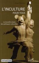 Couverture du livre « Inculture pour tous ; la nouvelle utopie des politiques culturelles » de Serge Chaumier aux éditions L'harmattan