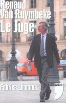 Couverture du livre « Renaud van ruymbeke, le juge » de Fabrice Lhomme aux éditions Prive