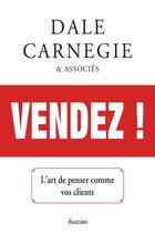 Couverture du livre « Vendez ! l'art de penser comme vos clients » de Dale Carnegie aux éditions Diateino