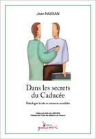 Couverture du livre « Dans les secrets du Caducée ; pathologies locales et nuisances mondiales » de Jean Nassan aux éditions Graine D'auteur