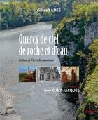 Couverture du livre « Quercy de ciel de roche et d'eau » de Gilles Lades et Guy Kunz-Jacques aux éditions Tertium