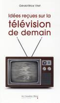 Couverture du livre « La télé de demain ; les coulisses d'une révolution » de Gerald-Brice Viret aux éditions Le Cavalier Bleu