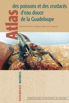 Couverture du livre « Atlas des poissons et des crustacés d'eau douce de la Guadeloupe » de Dominique Monti et Philippe Keith et Erick Vigneux aux éditions Mnhn