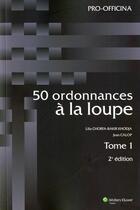 Couverture du livre « 50 ordonnances à la loupe t.1 (2e édition) » de Chorfa/Calop aux éditions Pro Officina