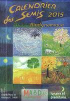 Couverture du livre « Calendrier des semis 2015 ; biodynamique, lunaire et planétaire (9e édition) » de Matthias K. Thun et Maria Thun aux éditions Bio Dynamique