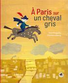 Couverture du livre « À Paris sur un cheval gris » de Yves Pinguilly et Florence Koenig aux éditions Oskar