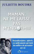 Couverture du livre « Maman ne me laisse pas m'endormir » de Juliette Boudre aux éditions L'observatoire