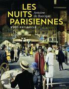 Couverture du livre « Les nuits parisiennes, XVIIIe-XXIe siècle » de Antoine De Baecque aux éditions Seuil