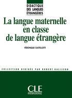 Couverture du livre « La langue maternelle en classe de langue » de Veronique Castellotti aux éditions Cle International