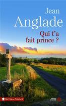 Couverture du livre « Qui t'a fait prince ? » de Jean Anglade aux éditions Presses De La Cite
