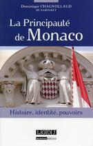 Couverture du livre « La Principauté de Monaco ; histoire, identité, pouvoir » de Dominique Chagnollaud aux éditions Lgdj