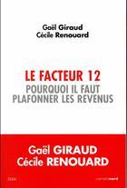 Couverture du livre « Le facteur 12 ; pourquoi il faut plafonner les revenus » de Gael Giraud et Cecile Renouard aux éditions Carnets Nord