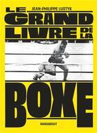 Couverture du livre « Le grand livre de la boxe » de Jean-Philippe Lustyk aux éditions Marabout