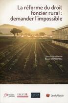 Couverture du livre « La réforme du droit foncier rural : demander l'impossible » de Benoit Grimonprez et Collectif Lexisnexis aux éditions Lexisnexis