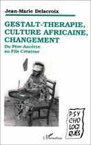 Couverture du livre « Gestalt-thérapie, culture africaine, changement » de Jean-Marie Delacroix aux éditions Harmattan