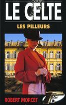 Couverture du livre « Les Pilleurs » de Robert Morcet aux éditions Gerard De Villiers