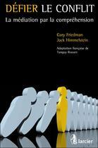 Couverture du livre « Défier le conflit ; la médiation par la compréhension » de Gary Friedman et Jack Himmelstein aux éditions Larcier