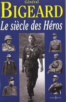 Couverture du livre « Le Siecle Des Heros » de Marcel-Maurice Bigeard aux éditions Editions 1